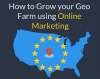 How to Grow Your Geo Farm Using Online Marketing (prospecting)